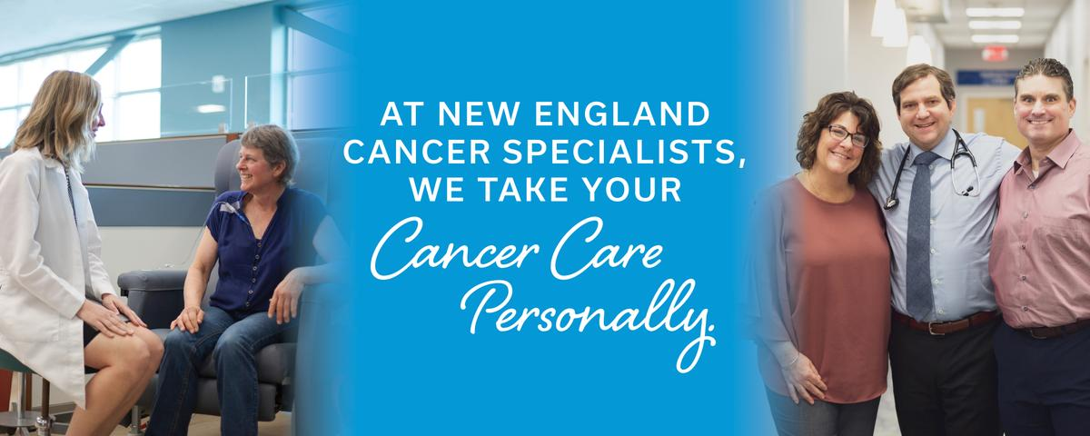 At New England Cancer Specialist we take your cancer care personally