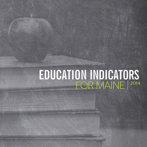 "2014 ""EDUCATION INDICATORS FOR MAINE"" REPORT"