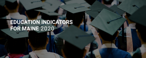 "Educate Maine Releases 2020 ""Education Indicators for Maine"" Report"