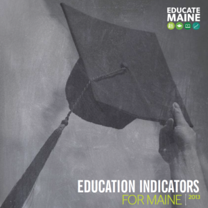 EDUCATE MAINE RELEASES EDUCATION INDICATORS FOR MAINE REPORT