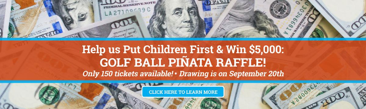 Help Us Put Children First and Win $5,000 witha Golf Ball Pinata Raffle!