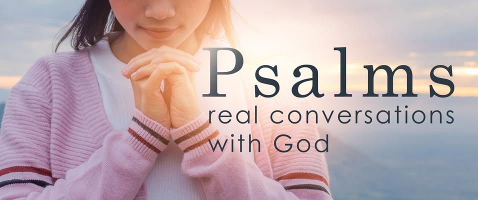 Psalms: Real Conversations With God