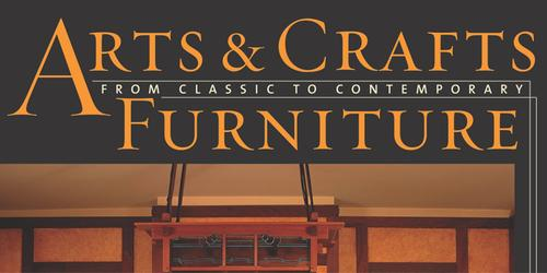 Arts & Crafts Furniture; from Classic to Contemporary